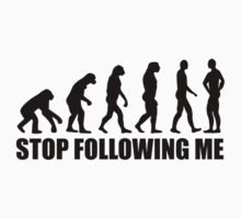 Stop following me evolution by Designzz