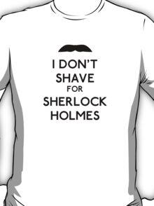 I don't shave for Sherlock Holmes v1 T-Shirt
