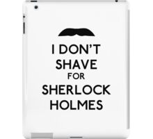 I don't shave for Sherlock Holmes v1 iPad Case/Skin