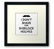 I don't shave for Sherlock Holmes v1 Framed Print