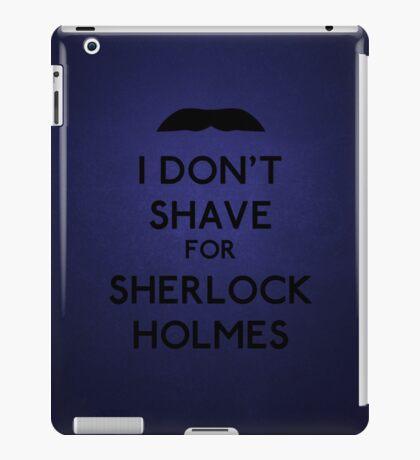 I don't shave for Sherlock Holmes v3 iPad Case/Skin