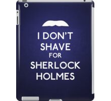I don't shave for Sherlock Holmes v4 iPad Case/Skin