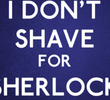 I don't shave for Sherlock Holmes v4 Sticker