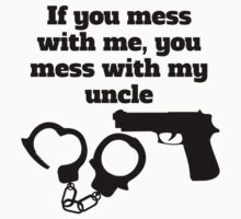 If You Mess With Me You Mess With My Uncle Kids Tee