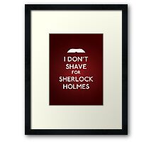 I don't shave for Sherlock Holmes v6 Framed Print