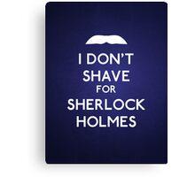 I don't shave for Sherlock Holmes v4 Canvas Print