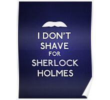 I don't shave for Sherlock Holmes v4 Poster