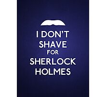 I don't shave for Sherlock Holmes v4 Photographic Print