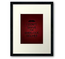 I don't shave for Sherlock Holmes v5 Framed Print