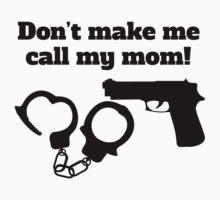 Don't Make Me Call My Mom Baby Tee