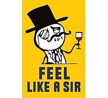 Feel like a Sir Photographic Print