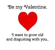 Be my Valentine, I want to grow old and disgusting with you.. by Bundjum