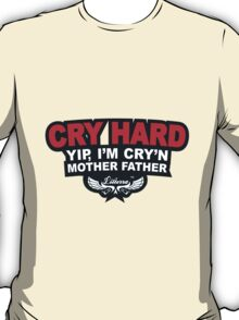 CRY HARD  T-Shirt