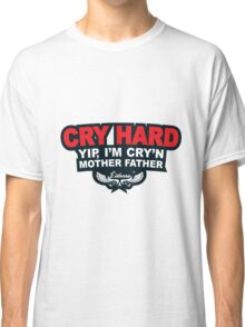 CRY HARD  Classic T-Shirt