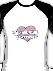 Fuck Your Misogyny T-Shirt