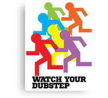 Watch Your Dubstep Canvas Print