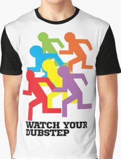 Watch Your Dubstep Graphic T-Shirt