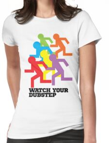 Watch Your Dubstep Womens Fitted T-Shirt