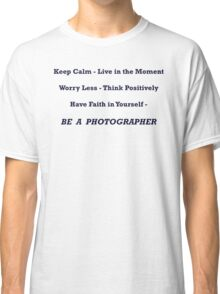 Be A Photographer Classic T-Shirt