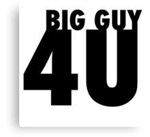 Big Guy . . . 4U! Canvas Print
