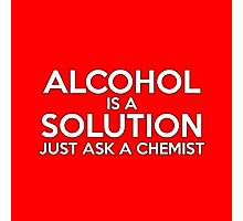 ALCOHOL IS A SOLUTION Photographic Print