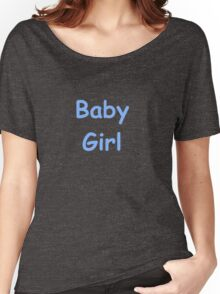 Baby Girl  Women's Relaxed Fit T-Shirt