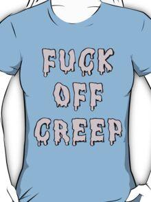 F*ck Off Creep (pink) T-Shirt