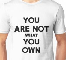 You Are Not What You Own Unisex T-Shirt