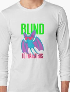 Blind to tha Haters Long Sleeve T-Shirt