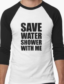 Save water, shower with me. Men's Baseball ¾ T-Shirt