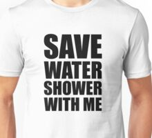 Save water, shower with me. Unisex T-Shirt