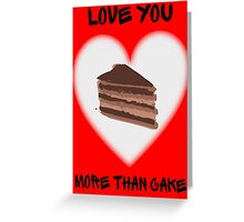 ...more than cake. Greeting Card