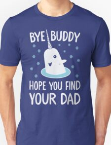 The Elf - Bye Buddy Hope You Find Your Dad! T-Shirt