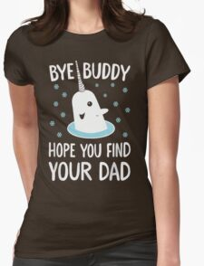 The Elf - Bye Buddy Hope You Find Your Dad! Womens Fitted T-Shirt