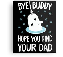 The Elf - Bye Buddy Hope You Find Your Dad! Metal Print