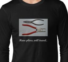 Have pliers, will travel.. Long Sleeve T-Shirt