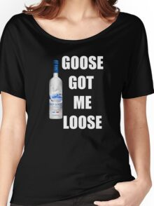 goose got me loose Women's Relaxed Fit T-Shirt