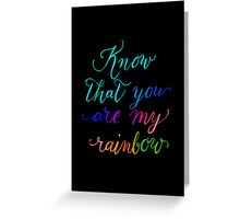 Know that you are my rainbow {on black} Greeting Card