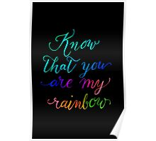 Know that you are my rainbow {on black} Poster