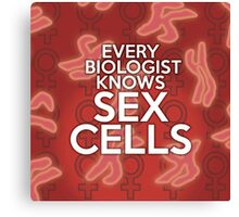 EVERY BIOLOGIST KNOWS SEX CELLS Canvas Print