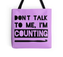 Don't Talk To Me, I'm Counting Tote Bag