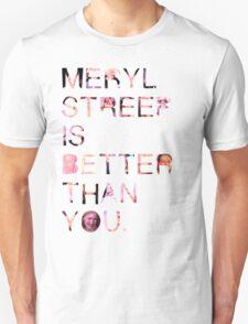 Meryl Streep is better than you. T-Shirt