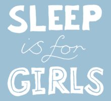Sleep Is For Girls by superglue