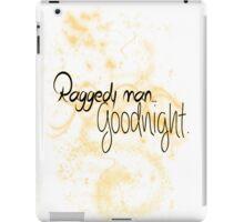Raggedy man.. Goodnight. iPad Case/Skin