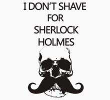 I Don't Shave for Sherlock Holmes by tobiejade