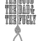 The Good The Bad The Fugly by puppaluppa