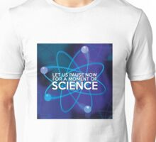 LET US PAUSE NOW FOR A MOMENT OF SCIENCE Unisex T-Shirt