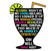Alcohol Is Shirley Tequilya Photographic Print
