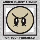 ANGER IS JUST A SMILE ON YOUR FOREHEAD by CelsoPelegrini