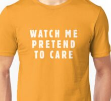 Watch me pretend to care Unisex T-Shirt
